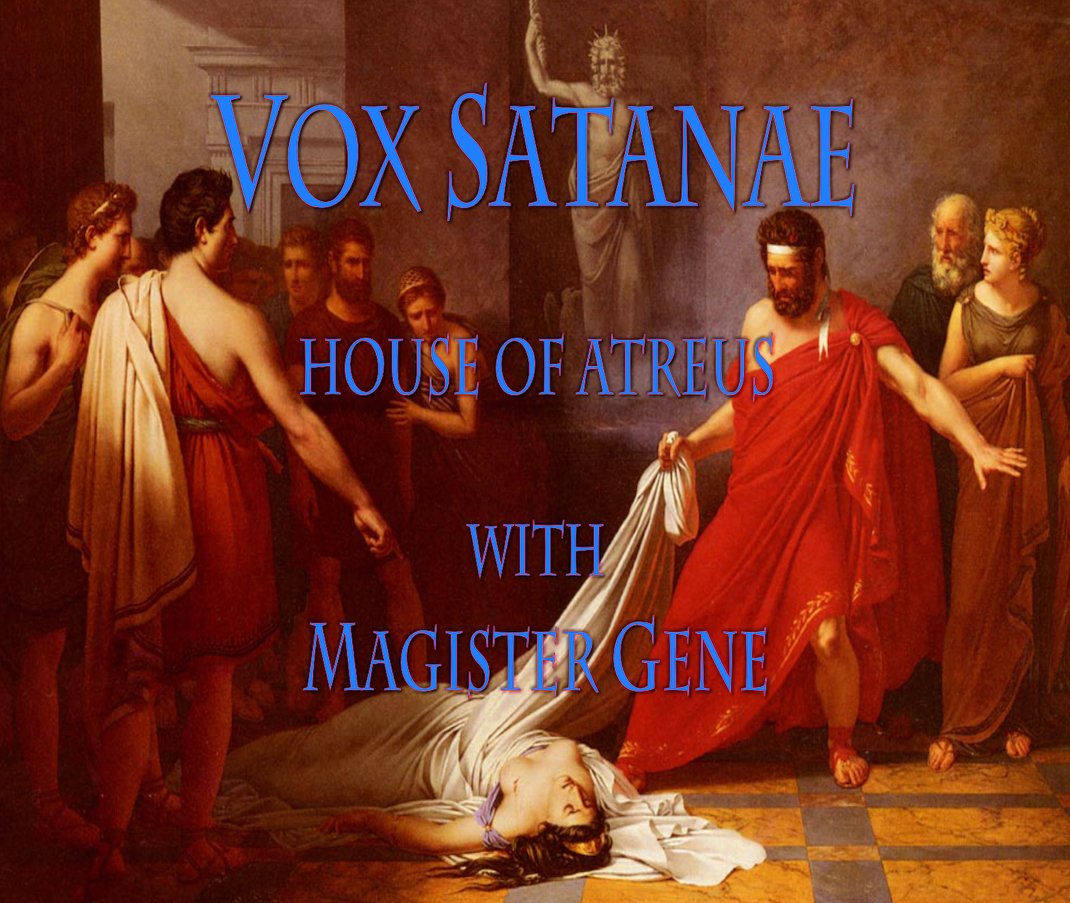 Vox Satanae – Episode 482 – Week of July 27, 2020: The House of Atreus