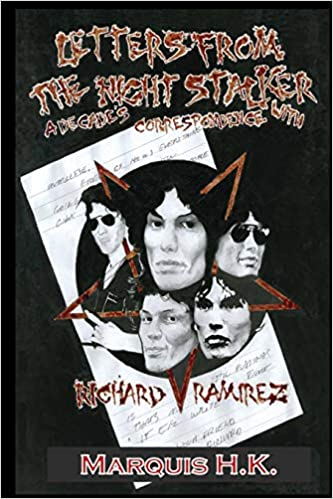 Letters From The Night Stalker: A Decade of Correspondence with Richard Ramirez by Marquis H. K.