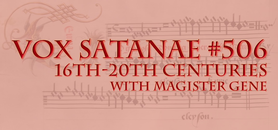 Vox Satanae – Episode #506: 16th-20th Centuries – Week of February 15, 2021