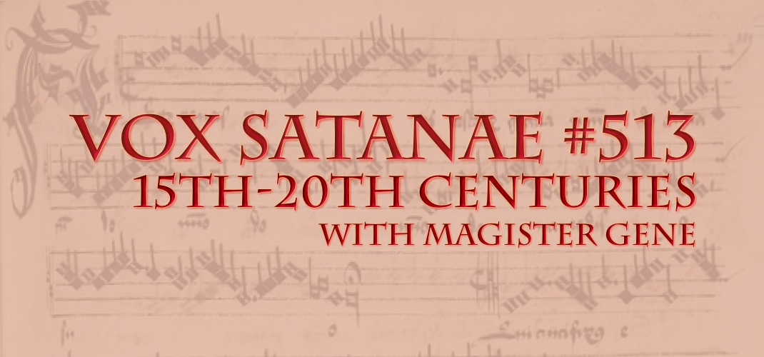 Vox Satanae – Episode #513: 15th-20th Centuries – Week of April 05, 2021
