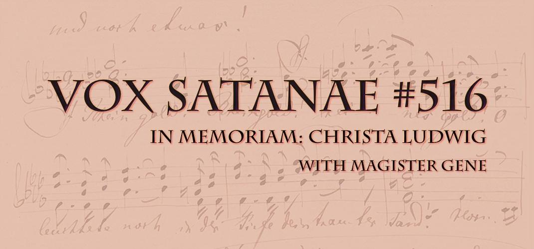 Vox Satanae – Episode #516: In Memoriam: Christa Ludwig – Week of May 03, 2021