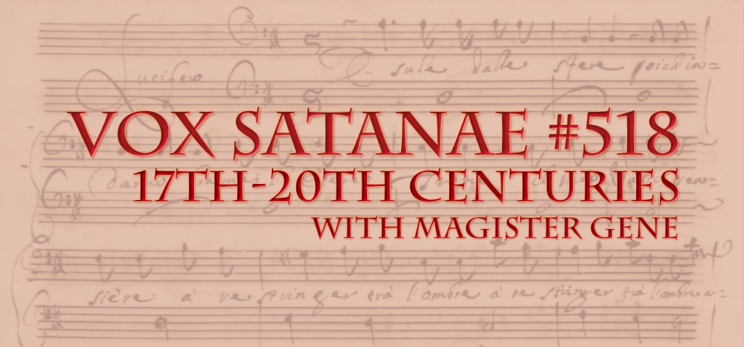 Vox Satanae – Episode #518: 17th-20th Centuries – Week of May 17, 2021