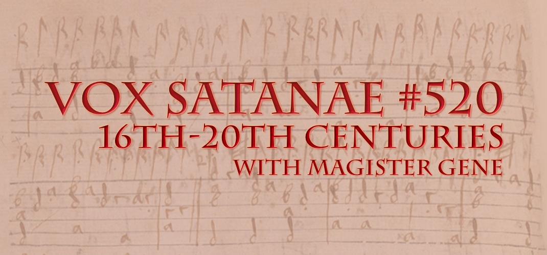 Vox Satanae – Episode #520: Week of June 07, 2021 – 16th-20th Centuries