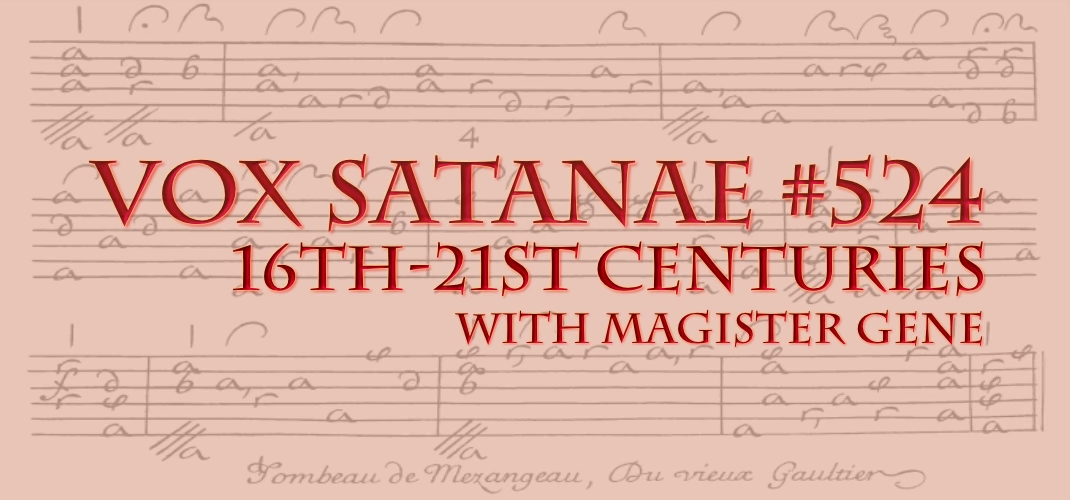Vox Satanae – Episode #524:  16th-21st Centuries – Weeks of August 02 and August 09, 2021