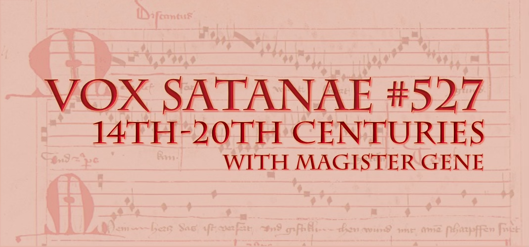 Vox Satanae – Episode #527: 14th-20th Centuries – Weeks of September 13 and 20, 2021